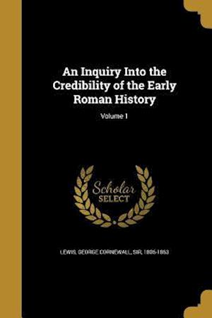 Bog, paperback An Inquiry Into the Credibility of the Early Roman History; Volume 1