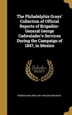 Bog, hardback The Philadelphia Grays' Collection of Official Reports of Brigadier-General George Cadwalader's Services During the Campaign of 1847, in Mexico