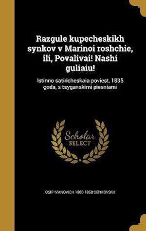 Bog, hardback Razgule Kupecheskikh Synkov V Marinoi Roshchie, Ili, Povalivai! Nashi Guliaiu! af Osip Ivanovich 1800-1858 Senkovskii