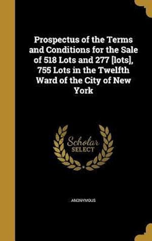 Bog, hardback Prospectus of the Terms and Conditions for the Sale of 518 Lots and 277 [Lots], 755 Lots in the Twelfth Ward of the City of New York