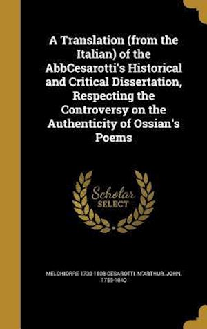 Bog, hardback A   Translation (from the Italian) of the Abbcesarotti's Historical and Critical Dissertation, Respecting the Controversy on the Authenticity of Ossia af Melchiorre 1730-1808 Cesarotti
