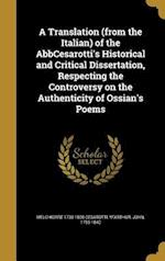 A Translation (from the Italian) of the Abbcesarotti's Historical and Critical Dissertation, Respecting the Controversy on the Authenticity of Ossian' af Melchiorre 1730-1808 Cesarotti