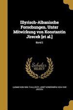 Illyrisch-Albanische Forschungen. Unter Mitwirkung Von Konstantin Jirecek [Et Al.]; Band 2 af Josef Konstantin 1854-1918 Jirecek, Ludwig Von 1854- Thalloczy