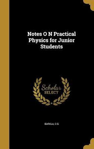 Bog, hardback Notes O N Practical Physics for Junior Students