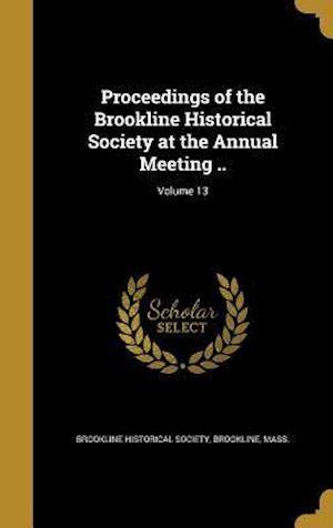 Bog, hardback Proceedings of the Brookline Historical Society at the Annual Meeting ..; Volume 13