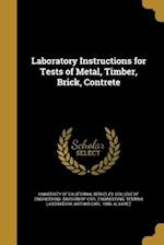 Laboratory Instructions for Tests of Metal, Timber, Brick, Contrete af Arthur Carl 1886- Alvarez