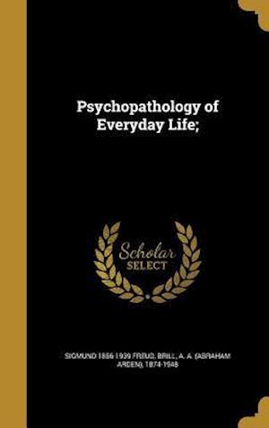 Bog, hardback Psychopathology of Everyday Life; af Sigmund 1856-1939 Freud