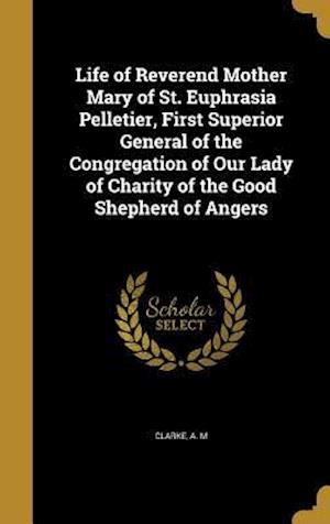 Bog, hardback Life of Reverend Mother Mary of St. Euphrasia Pelletier, First Superior General of the Congregation of Our Lady of Charity of the Good Shepherd of Ang