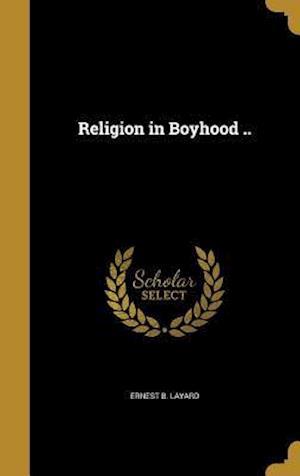 Bog, hardback Religion in Boyhood .. af Ernest B. Layard