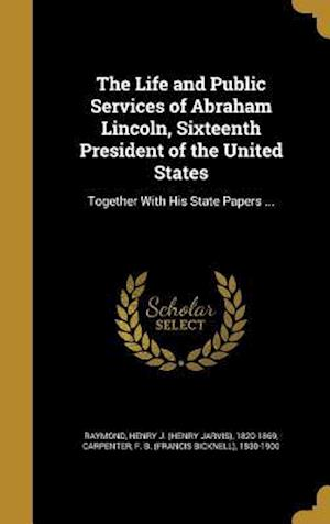 Bog, hardback The Life and Public Services of Abraham Lincoln, Sixteenth President of the United States