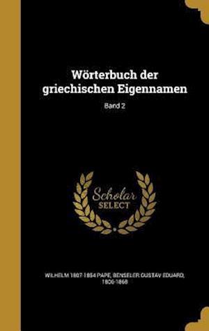 Bog, hardback Worterbuch Der Griechischen Eigennamen; Band 2 af Wilhelm 1807-1854 Pape
