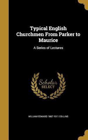 Bog, hardback Typical English Churchmen from Parker to Maurice af William Edward 1867-1911 Collins