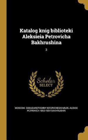 Bog, hardback Katalog Knig Biblioteki Aleksieia Petrovicha Bakhrushina; 3 af Alekse Petrovich 1853-1904 Bakhrushin