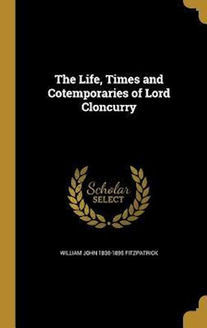 Bog, hardback The Life, Times and Cotemporaries of Lord Cloncurry af William John 1830-1895 Fitzpatrick