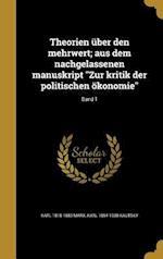 Theorien Uber Den Mehrwert; Aus Dem Nachgelassenen Manuskript Zur Kritik Der Politischen Okonomie; Band 1