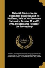 National Conference on Secondary Education and Its Problems, Held at Northwestern University, October 30 and 31, 1903. Stenographic Report of the Proc af Roy E. Fuller