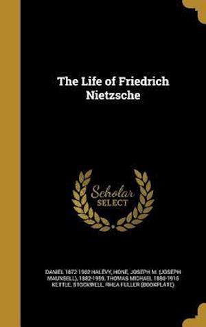 Bog, hardback The Life of Friedrich Nietzsche af Thomas Michael 1880-1916 Kettle, Daniel 1872-1962 Halevy