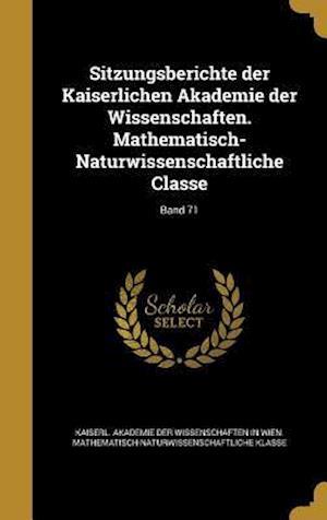 Bog, hardback Sitzungsberichte Der Kaiserlichen Akademie Der Wissenschaften. Mathematisch-Naturwissenschaftliche Classe; Band 71