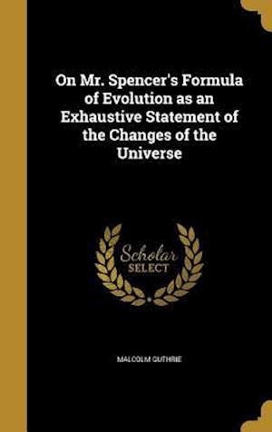 Bog, hardback On Mr. Spencer's Formula of Evolution as an Exhaustive Statement of the Changes of the Universe af Malcolm Guthrie