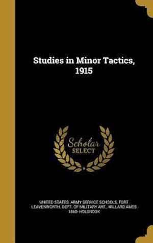 Bog, hardback Studies in Minor Tactics, 1915 af Willard Ames 1860- Holbrook