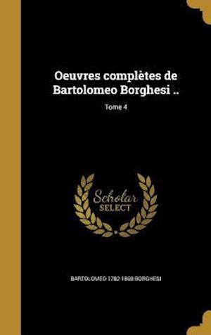 Bog, hardback Oeuvres Completes de Bartolomeo Borghesi ..; Tome 4 af Bartolomeo 1782-1860 Borghesi