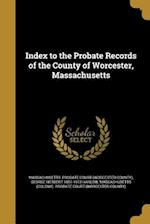 Index to the Probate Records of the County of Worcester, Massachusetts af George Herbert 1851-1912 Harlow