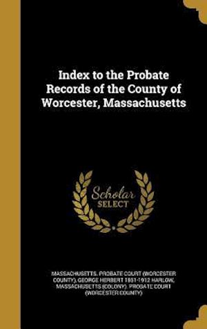 Bog, hardback Index to the Probate Records of the County of Worcester, Massachusetts af George Herbert 1851-1912 Harlow