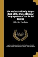 The Authorised Daily Prayer Book of the United Hebrew Congregations of the British Empire af Simeon 1848-1906 Singer, Nathan Marcus 1803-1890 Adler