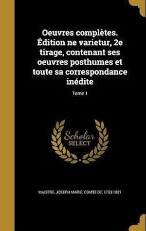 Bog, hardback Oeuvres Completes. Edition Ne Varietur, 2e Tirage, Contenant Ses Oeuvres Posthumes Et Toute Sa Correspondance Inedite; Tome 1