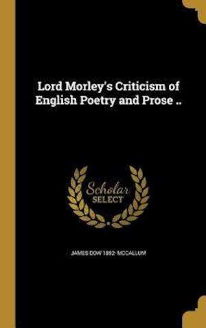 Bog, hardback Lord Morley's Criticism of English Poetry and Prose .. af James Dow 1892- McCallum