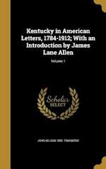 Kentucky in American Letters, 1784-1912; With an Introduction by James Lane Allen; Volume 1 af John Wilson 1885- Townsend