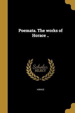Bog, paperback Poemata. the Works of Horace ..