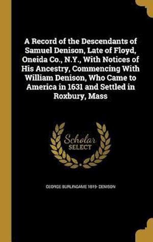 Bog, hardback A   Record of the Descendants of Samuel Denison, Late of Floyd, Oneida Co., N.Y., with Notices of His Ancestry, Commencing with William Denison, Who C af George Burlingame 1819- Denison
