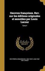 Oeuvres Francoises. REV. Sur Les Editions Originales Et Annotees Par Louis Lacour; Tome 1 af Louis 1832-1891 Lacour