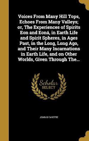 Bog, hardback Voices from Many Hill Tops, Echoes from Many Valleys; Or, the Experiences of Spirits Eon and Eona, in Earth Life and Spirit Spheres, in Ages Past, in af John B. Fayette