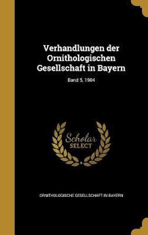 Bog, hardback Verhandlungen Der Ornithologischen Gesellschaft in Bayern; Band 5, 1904