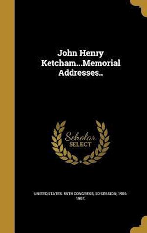 Bog, hardback John Henry Ketcham...Memorial Addresses..