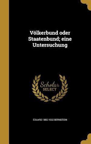 Bog, hardback Volkerbund Oder Staatenbund; Eine Untersuchung af Eduard 1850-1932 Bernstein