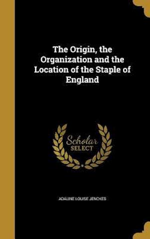 Bog, hardback The Origin, the Organization and the Location of the Staple of England af Adaline Louise Jenckes