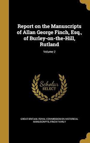 Bog, hardback Report on the Manuscripts of Allan George Finch, Esq., of Burley-On-The-Hill, Rutland; Volume 2