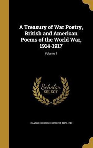 Bog, hardback A Treasury of War Poetry, British and American Poems of the World War, 1914-1917; Volume 1