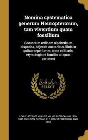 Bog, hardback Nomina Systematica Generum Neuropterorum, Tam Viventium Quam Fossilium af Louis 1807-1873 Agassiz, Wilhelm Ferdinand 1809-1849 Erichson
