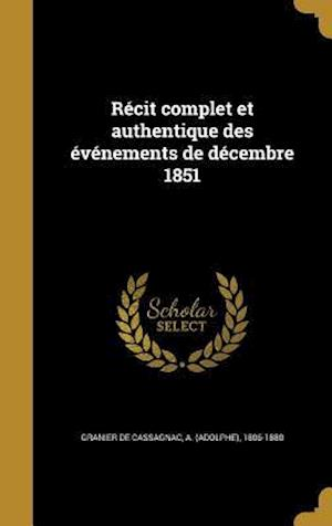 Bog, hardback Recit Complet Et Authentique Des Evenements de Decembre 1851