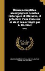 Oeuvres Completes, Accompagnees de Notes Historiques Et Litteraires, Et Precedees D'Une Etude Sur Sa Vie Et Ses Ouvrages Par A. Ch. Gidel; Tome 3 af Charles Antoine 1827-1900 Gidel