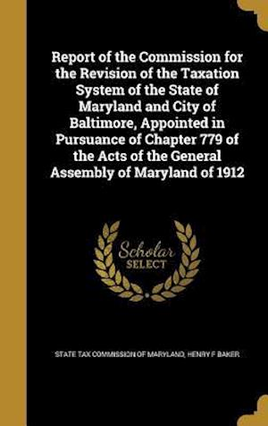 Bog, hardback Report of the Commission for the Revision of the Taxation System of the State of Maryland and City of Baltimore, Appointed in Pursuance of Chapter 779 af Henry F. Baker