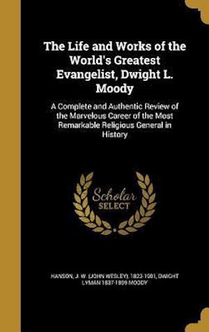 Bog, hardback The Life and Works of the World's Greatest Evangelist, Dwight L. Moody af Dwight Lyman 1837-1899 Moody