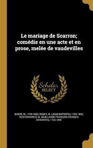 Bog, hardback Le Mariage de Scarron; Comedie En Une Acte Et En Prose, Melee de Vaudevilles