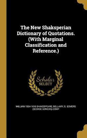 Bog, hardback The New Shaksperian Dictionary of Quotations. (with Marginal Classification and Reference.) af William 1564-1616 Shakespeare