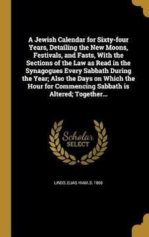 Bog, hardback A Jewish Calendar for Sixty-Four Years, Detailing the New Moons, Festivals, and Fasts, with the Sections of the Law as Read in the Synagogues Every Sa