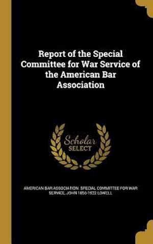 Bog, hardback Report of the Special Committee for War Service of the American Bar Association af John 1856-1922 Lowell